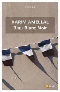 Bleu Blanc Noir, de Karim Amellal, Éditions de l'Aube, 384 pages, 23 euros. © DR